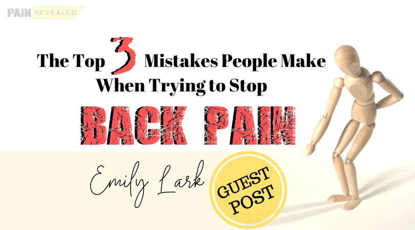 The Top 3 Mistakes People Make When Trying to Stop Back Pain