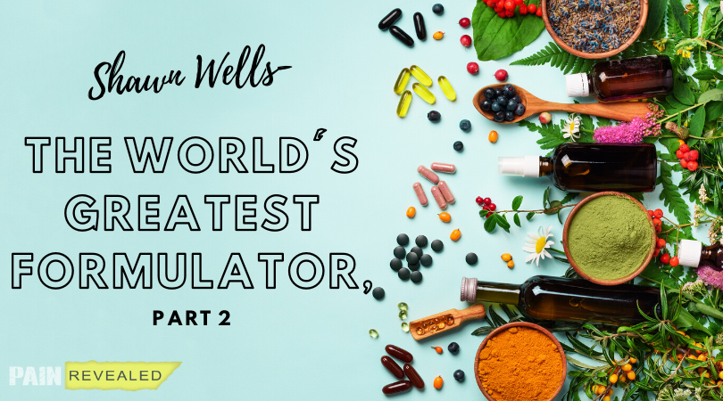 Shawn Wells – The World's Greatest Formulator, Part 2